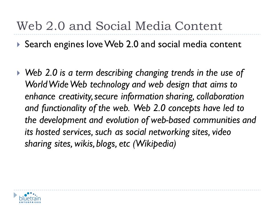 Web 2.0 and Social Media Content Search engines love Web 2.0 and social media content Web 2.0 is a term describing changing trends in the use of World