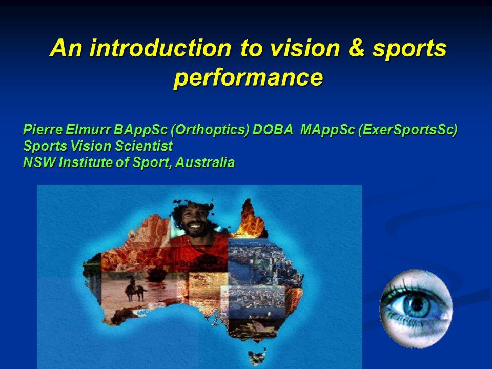 Pierre Elmurr BAppSc (Orthoptics) DOBA MAppSc (ExerSportsSc) Sports Vision Scientist NSW Institute of Sport, Australia An introduction to vision & spo
