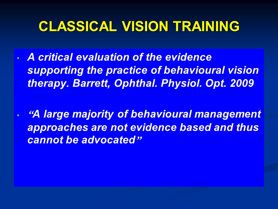 CLASSICAL VISION TRAINING A critical evaluation of the evidence supporting the practice of behavioural vision therapy. Barrett, Ophthal. Physiol. Opt.