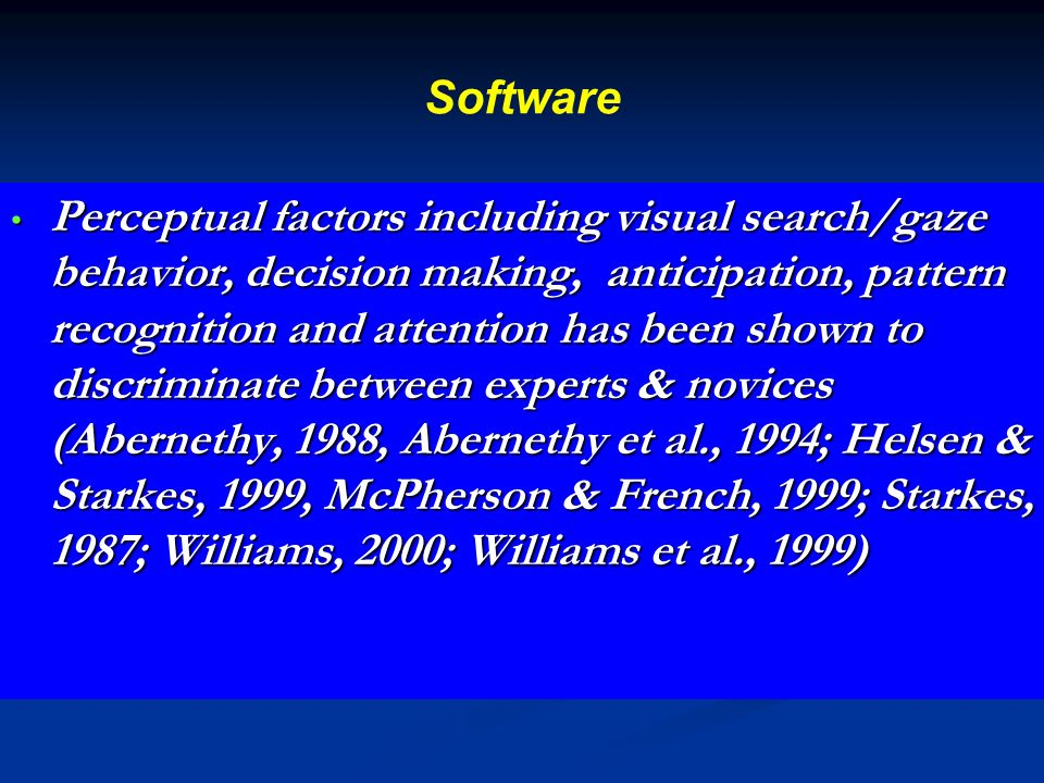 Software Perceptual factors including visual search/gaze behavior, decision making, anticipation, pattern recognition and attention has been shown to