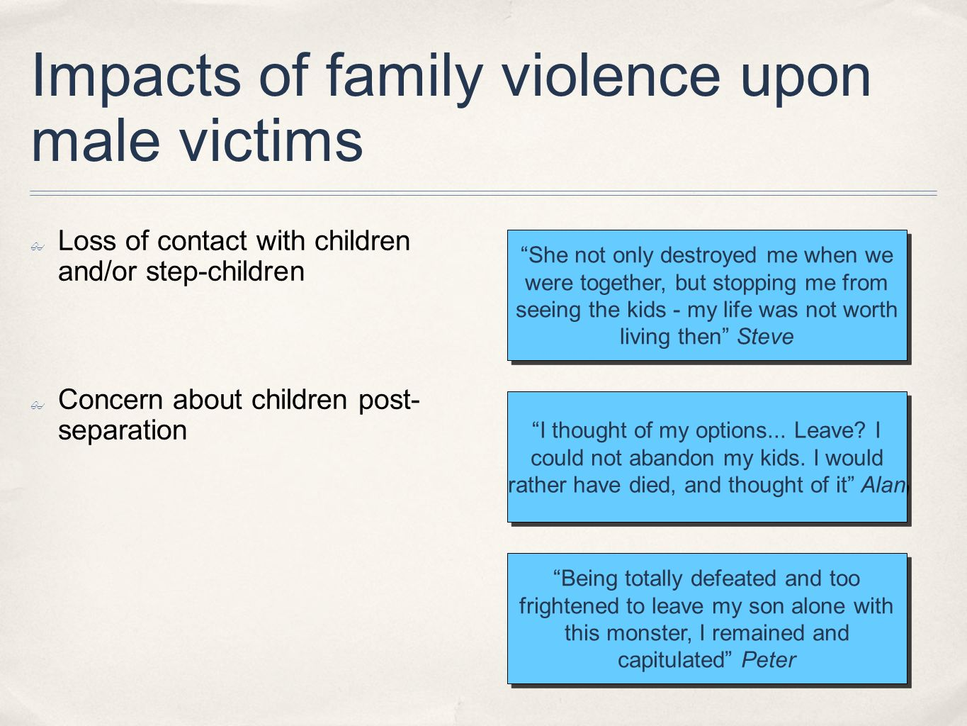 Impacts of family violence upon male victims Loss of contact with children and/or step-children Concern about children post- separation She not only d