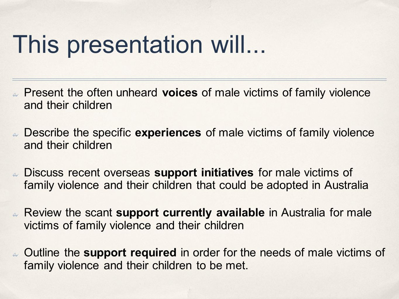 This presentation will... Present the often unheard voices of male victims of family violence and their children Describe the specific experiences of