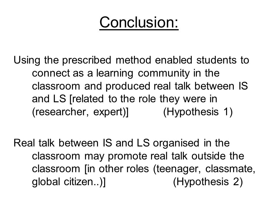 Conclusion: Using the prescribed method enabled students to connect as a learning community in the classroom and produced real talk between IS and LS