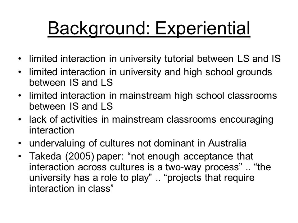 Background: Experiential limited interaction in university tutorial between LS and IS limited interaction in university and high school grounds betwee