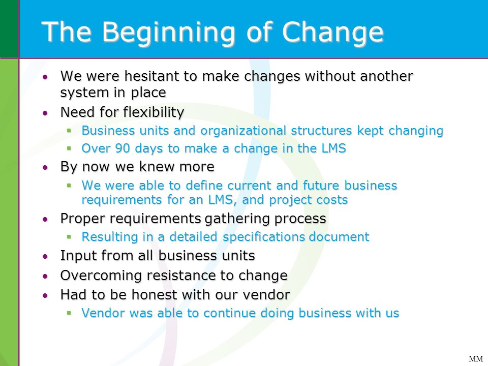 MM The Beginning of Change We were hesitant to make changes without another system in place We were hesitant to make changes without another system in