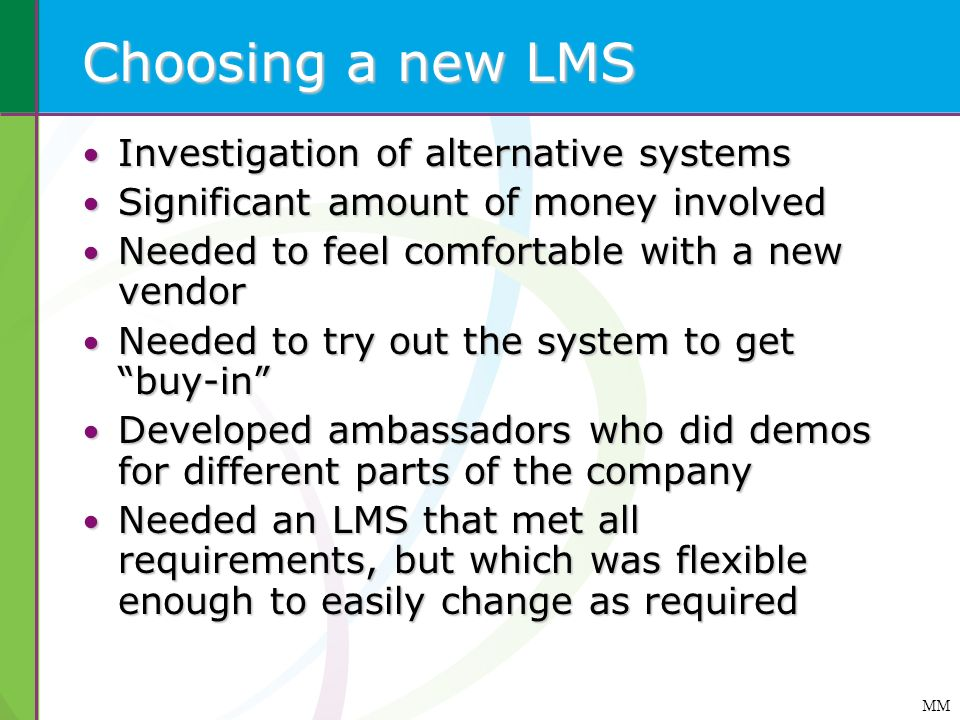 MM Choosing a new LMS Investigation of alternative systems Investigation of alternative systems Significant amount of money involved Significant amoun