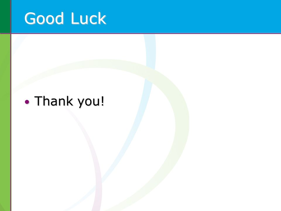 Good Luck Thank you! Thank you!