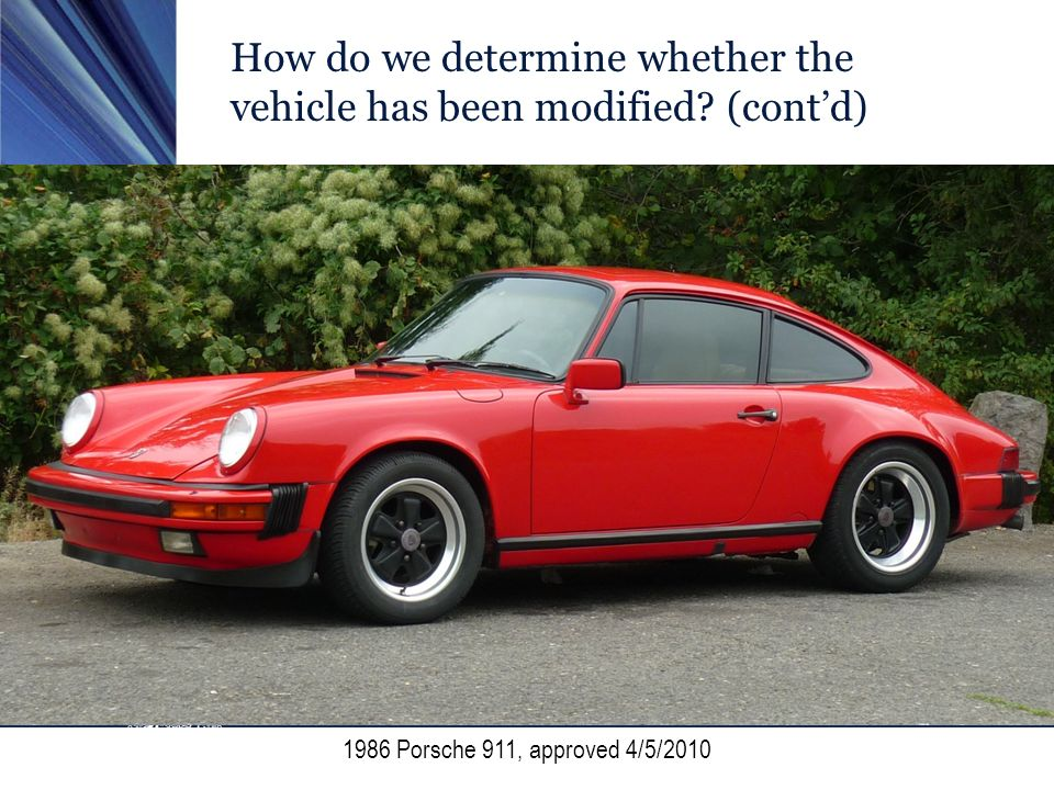 How do we determine whether the vehicle has been modified? (contd) 1986 Porsche 911, approved 4/5/2010