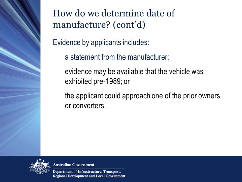 How do we determine date of manufacture? (contd) Evidence by applicants includes: a statement from the manufacturer; evidence may be available that th