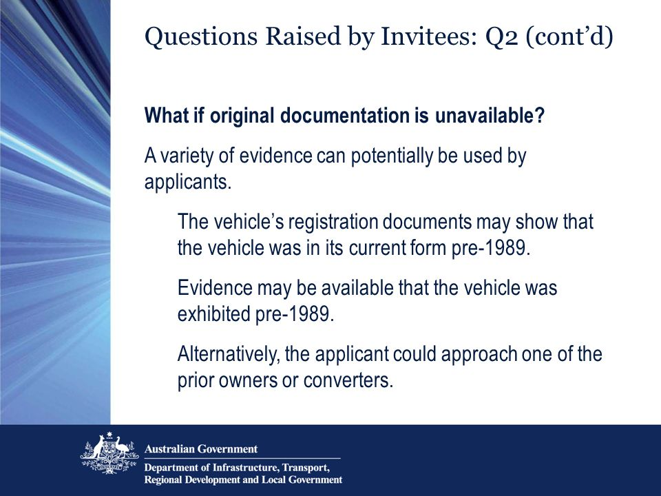 Questions Raised by Invitees: Q2 (contd) What if original documentation is unavailable? A variety of evidence can potentially be used by applicants. T