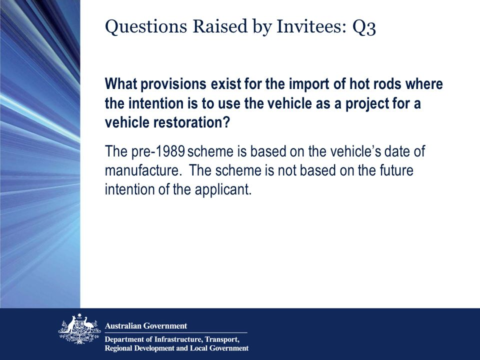 Questions Raised by Invitees: Q3 What provisions exist for the import of hot rods where the intention is to use the vehicle as a project for a vehicle