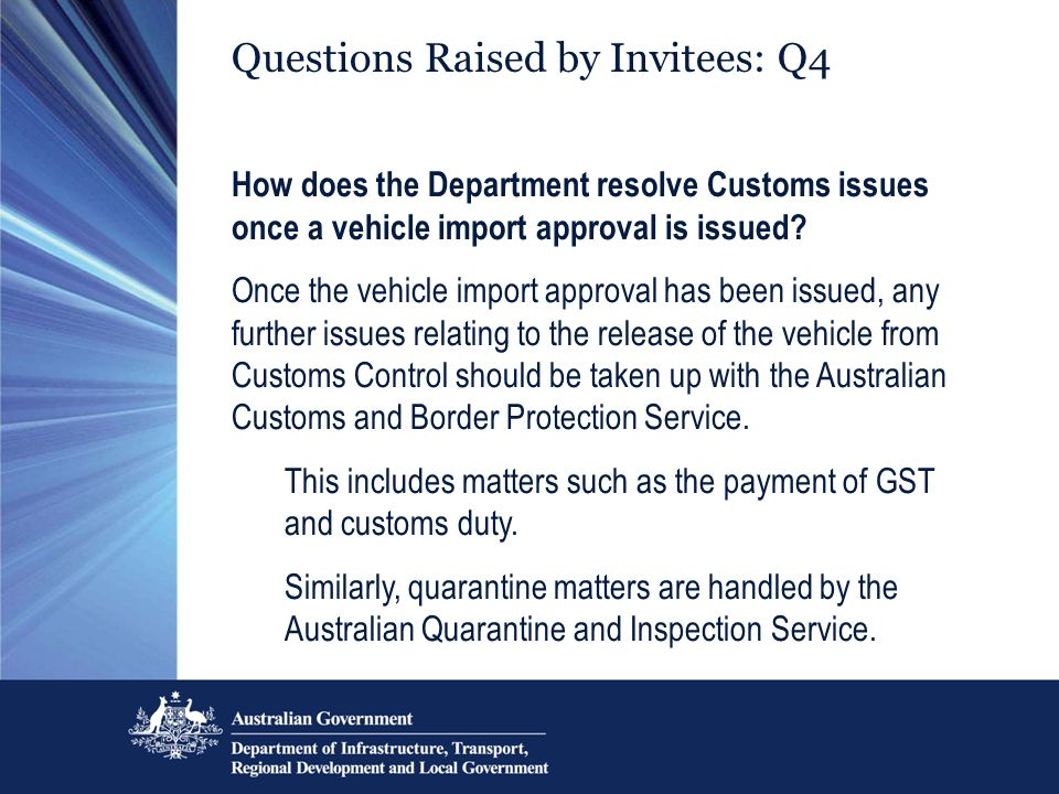 Questions Raised by Invitees: Q4 How does the Department resolve Customs issues once a vehicle import approval is issued.