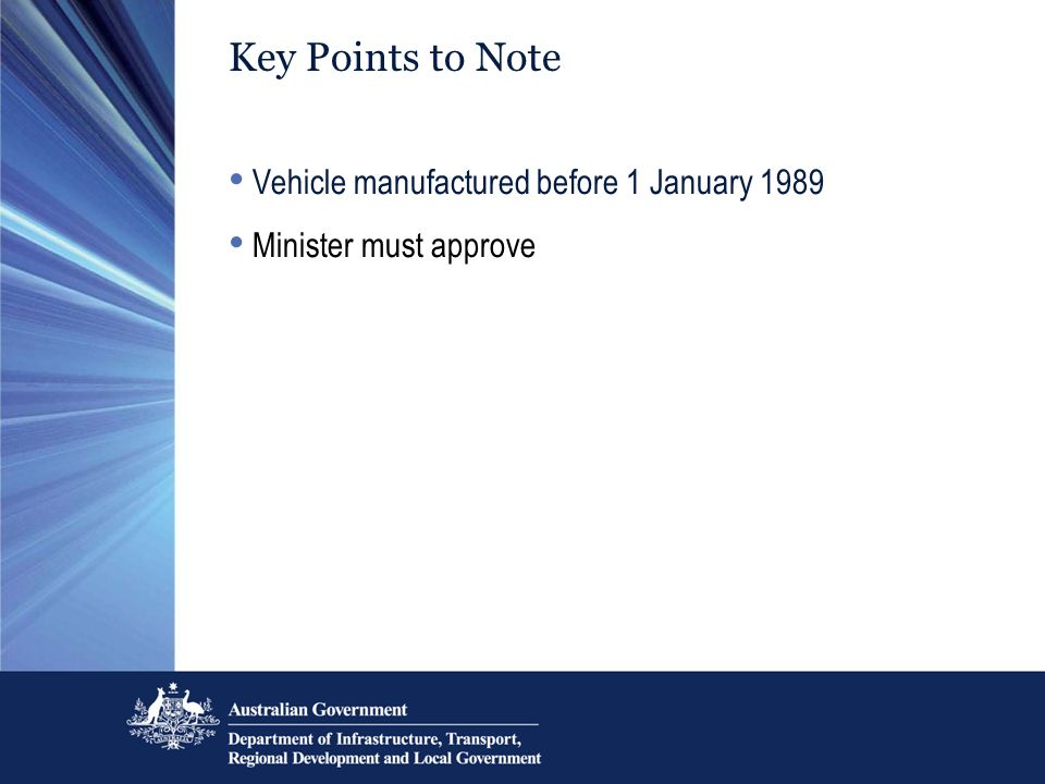Key Points to Note Vehicle manufactured before 1 January 1989 Minister must approve