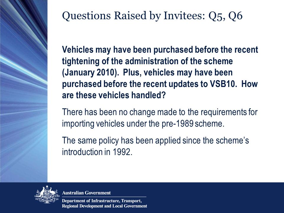 Questions Raised by Invitees: Q5, Q6 Vehicles may have been purchased before the recent tightening of the administration of the scheme (January 2010).