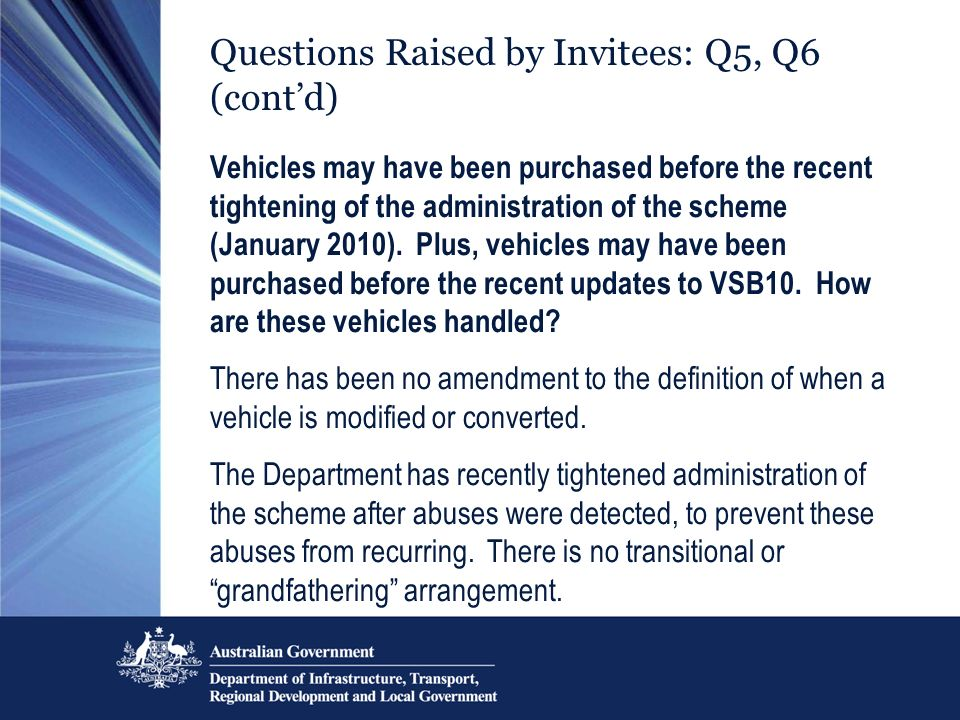 Questions Raised by Invitees: Q5, Q6 (contd) Vehicles may have been purchased before the recent tightening of the administration of the scheme (January 2010).