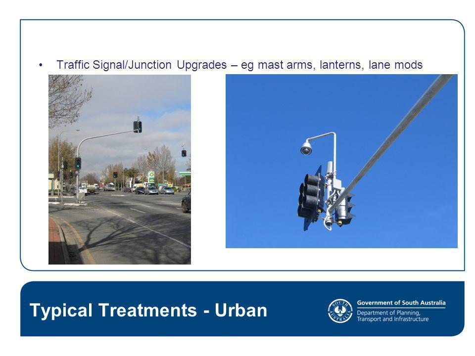Traffic Signal/Junction Upgrades – eg mast arms, lanterns, lane mods Typical Treatments - Urban