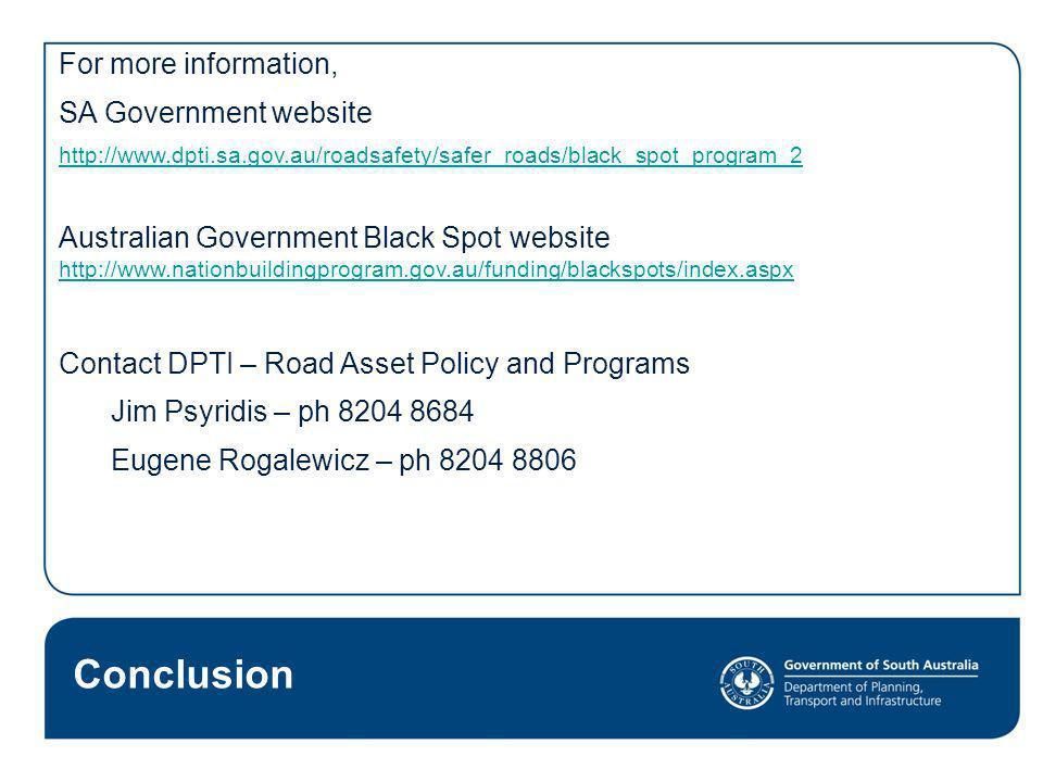 For more information, SA Government websiteO http://www.dpti.sa.gov.au/roadsafety/safer_roads/black_spot_program_2 Australian Government Black Spot we