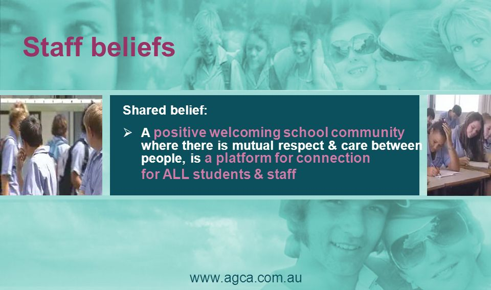 Staff beliefs Shared belief : A positive welcoming school community where there is mutual respect & care between people, is a platform for connection