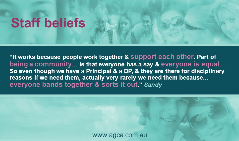 Staff beliefs It works because people work together & support each other. Part of being a community … is that everyone has a say & everyone is equal.