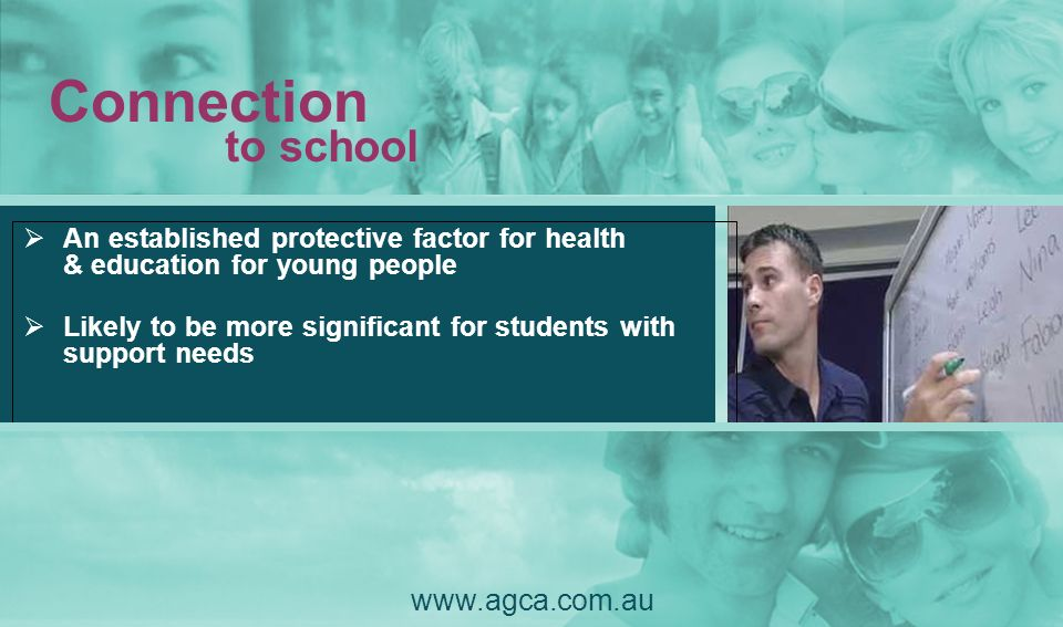 Connection An established protective factor for health & education for young people Likely to be more significant for students with support needs www.
