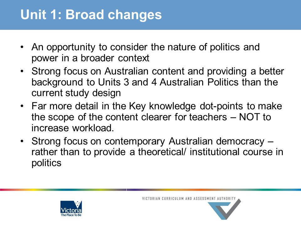Unit 1: Broad changes An opportunity to consider the nature of politics and power in a broader context Strong focus on Australian content and providin