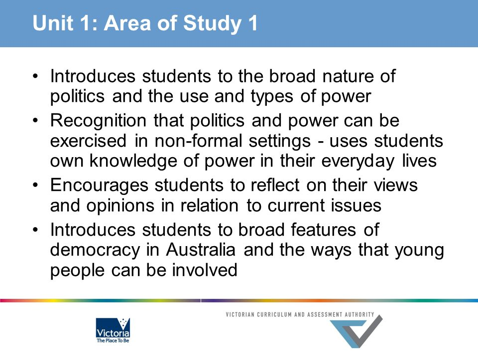 Unit 1: Area of Study 1 Introduces students to the broad nature of politics and the use and types of power Recognition that politics and power can be