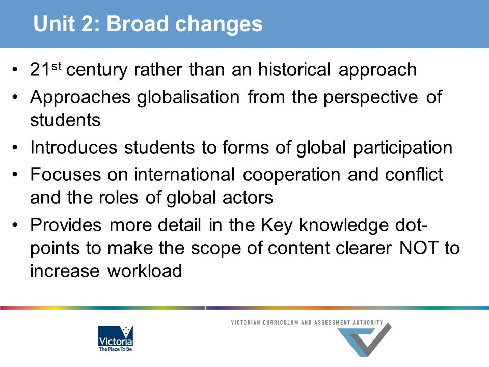 Unit 2: Broad changes 21 st century rather than an historical approach Approaches globalisation from the perspective of students Introduces students t