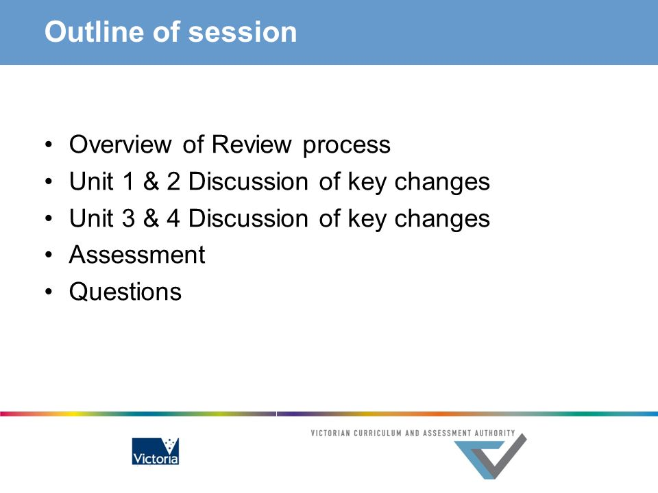 Outline of session Overview of Review process Unit 1 & 2 Discussion of key changes Unit 3 & 4 Discussion of key changes Assessment Questions