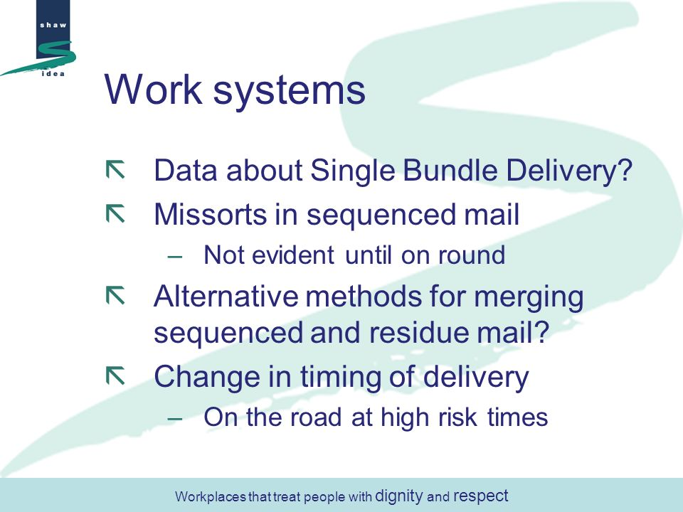 Work systems Data about Single Bundle Delivery? Missorts in sequenced mail –Not evident until on round Alternative methods for merging sequenced and r