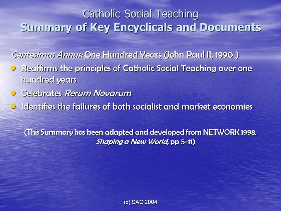 (c) SAO 2004 Catholic Social Teaching Summary of Key Encyclicals and Documents Centesimus Annus: One Hundred Years (John Paul II, 1990 ) Reaffirms the
