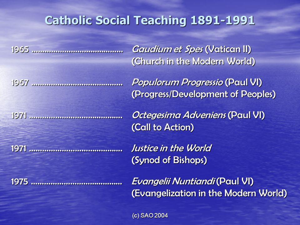 (c) SAO 2004 1965 ……………………………………Gaudium et Spes (Vatican II) (Church in the Modern World) 1967 ……………………………………Populorum Progressio (Paul VI) (Progress/