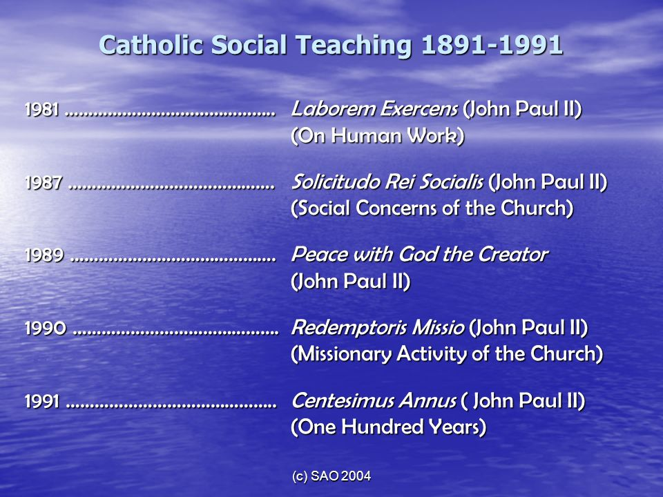 (c) SAO 2004 1981 ……………………………………..Laborem Exercens (John Paul II) (On Human Work) 1987 …………………………………….Solicitudo Rei Socialis (John Paul II) (Social C
