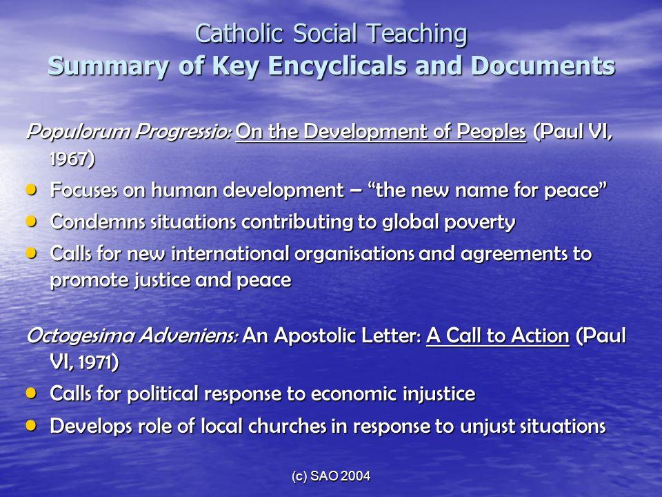 (c) SAO 2004 Catholic Social Teaching Summary of Key Encyclicals and Documents Populorum Progressio: On the Development of Peoples (Paul VI, 1967) Foc