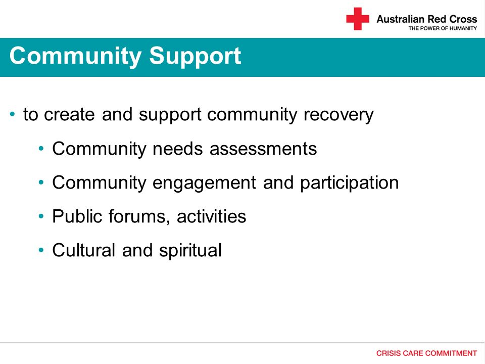 to create and support community recovery Community needs assessments Community engagement and participation Public forums, activities Cultural and spiritual Community Support