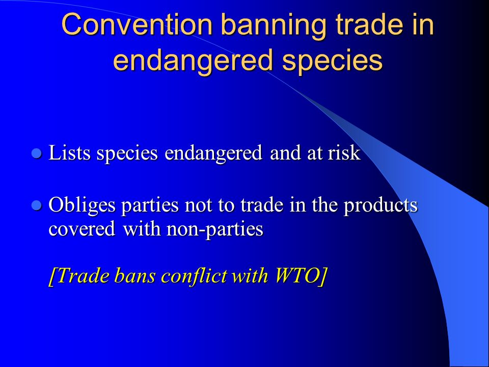 Convention banning trade in endangered species Lists species endangered and at risk Lists species endangered and at risk Obliges parties not to trade