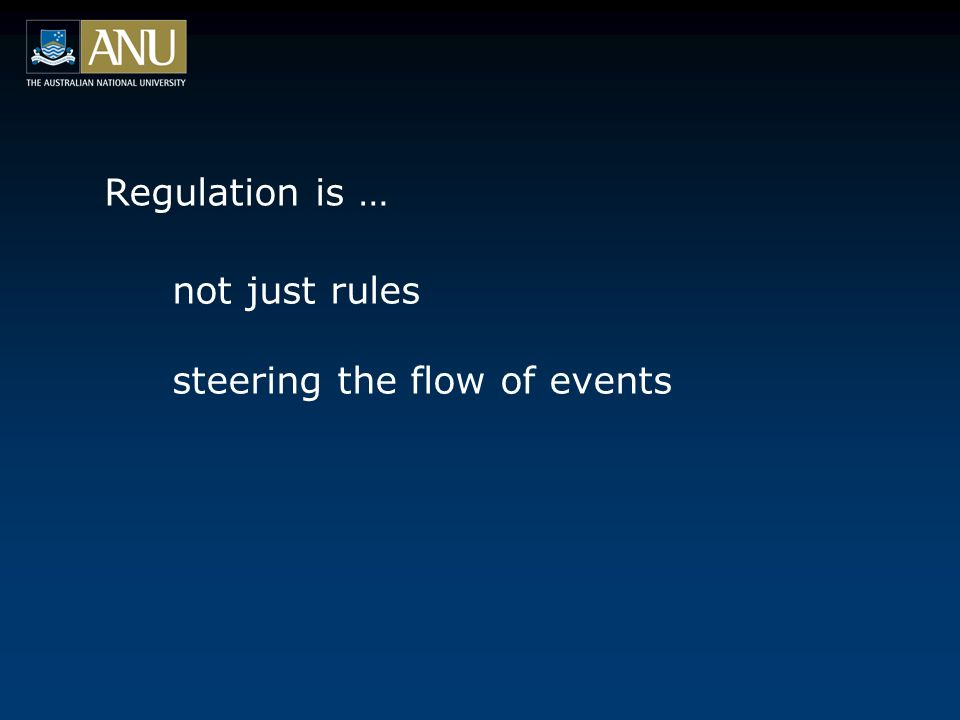 Regulation is … not just rules steering the flow of events