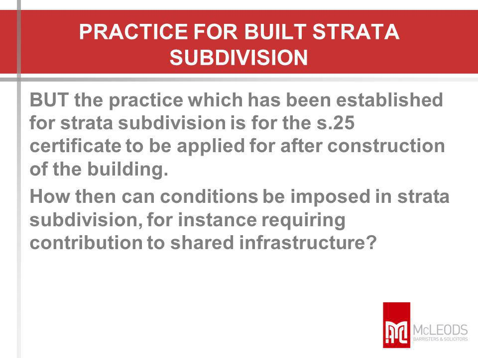 NEED FOR CONDITIONS ON BUILT STRATA SUBDIVISION Where a subdivision creates new residential lots, there is a special need for the subdivider to make a contribution to the cost of shared infrastructure, such as POS, community facilities, and distributor roads.