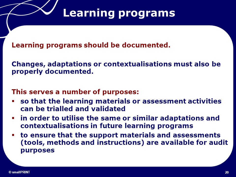 Learning programs Learning programs should be documented. Changes, adaptations or contextualisations must also be properly documented. This serves a n