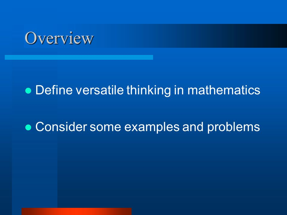 Overview Define versatile thinking in mathematics Consider some examples and problems