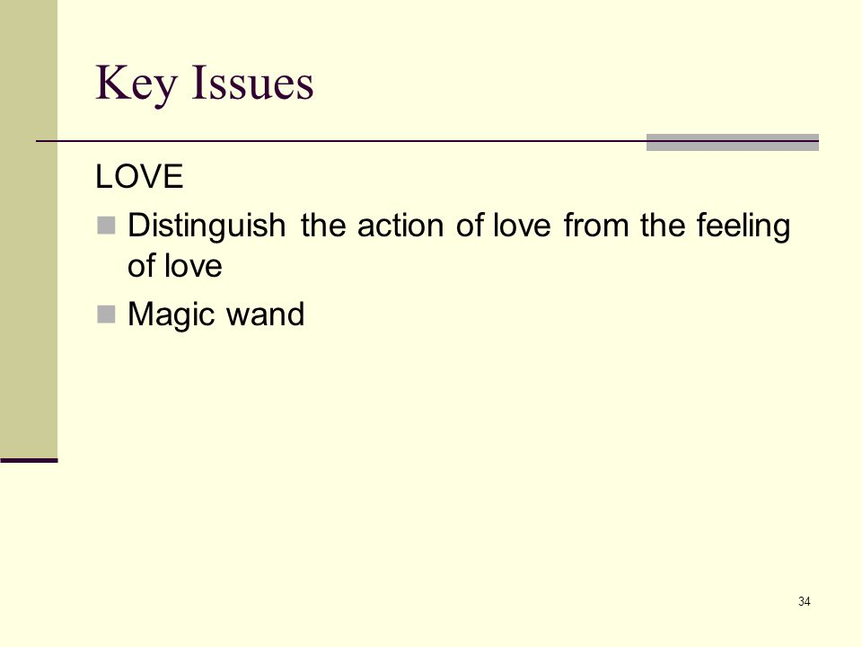 34 Key Issues LOVE Distinguish the action of love from the feeling of love Magic wand