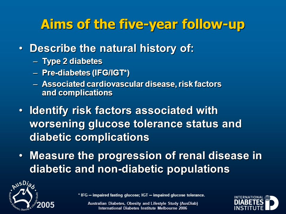 Australian Diabetes, Obesity and Lifestyle Study (AusDiab) International Diabetes Institute Melbourne 2006 2005 Definitions for prevalence and incidence 1999–2000 data: Prevalence – the proportion of people within a population who have a certain disease or condition at a particular time1999–2000 data: Prevalence – the proportion of people within a population who have a certain disease or condition at a particular time 2004–05 data: Incidence – number of new cases of a disease or condition arising in a population over a period of time2004–05 data: Incidence – number of new cases of a disease or condition arising in a population over a period of time