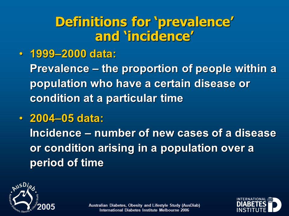 Australian Diabetes, Obesity and Lifestyle Study (AusDiab) International Diabetes Institute Melbourne 2006 2005 Diabetes and pre-diabetes