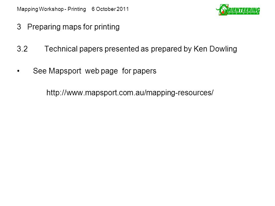 Mapping Workshop - Printing 6 October 2011 3Preparing maps for printing 3.2Technical papers presented as prepared by Ken Dowling See Mapsport web page
