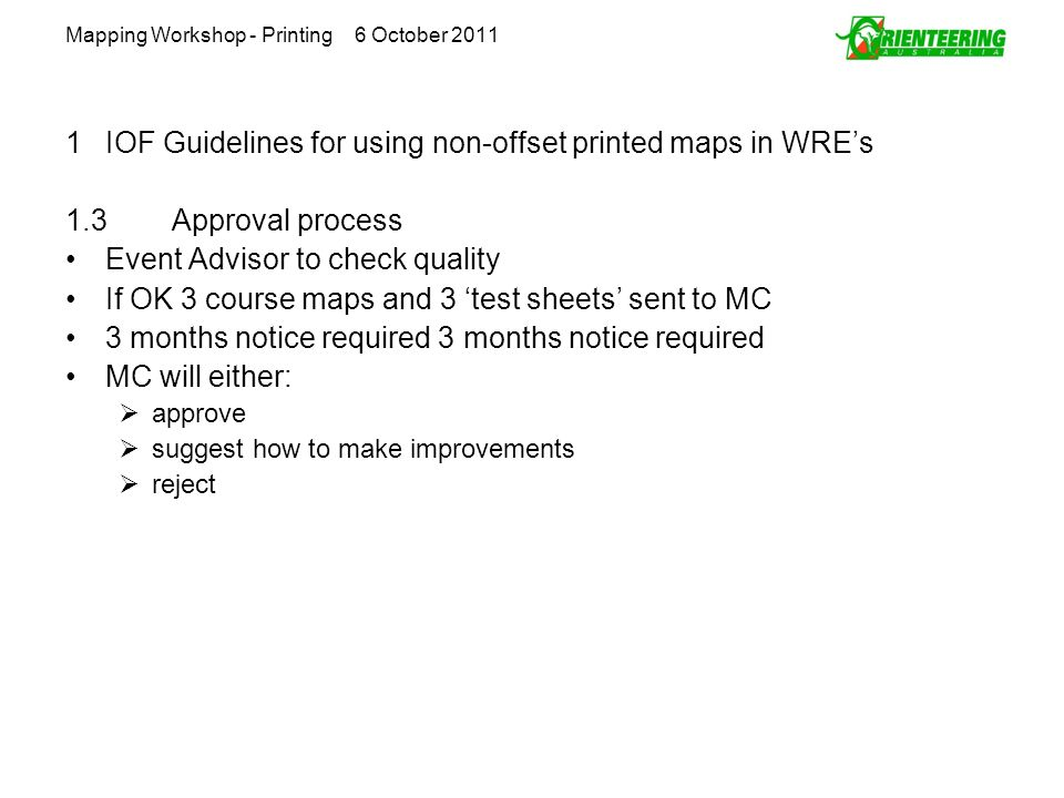 Mapping Workshop - Printing 6 October 2011 1IOF Guidelines for using non-offset printed maps in WREs 1.3Approval process Event Advisor to check qualit