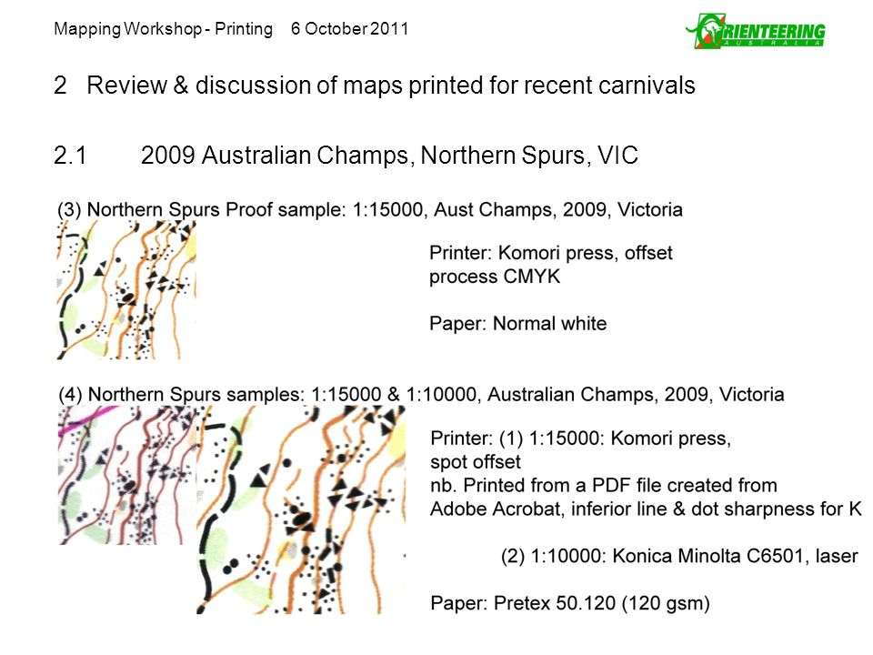 Mapping Workshop - Printing 6 October 2011 2Review & discussion of maps printed for recent carnivals 2.12009 Australian Champs, Northern Spurs, VIC