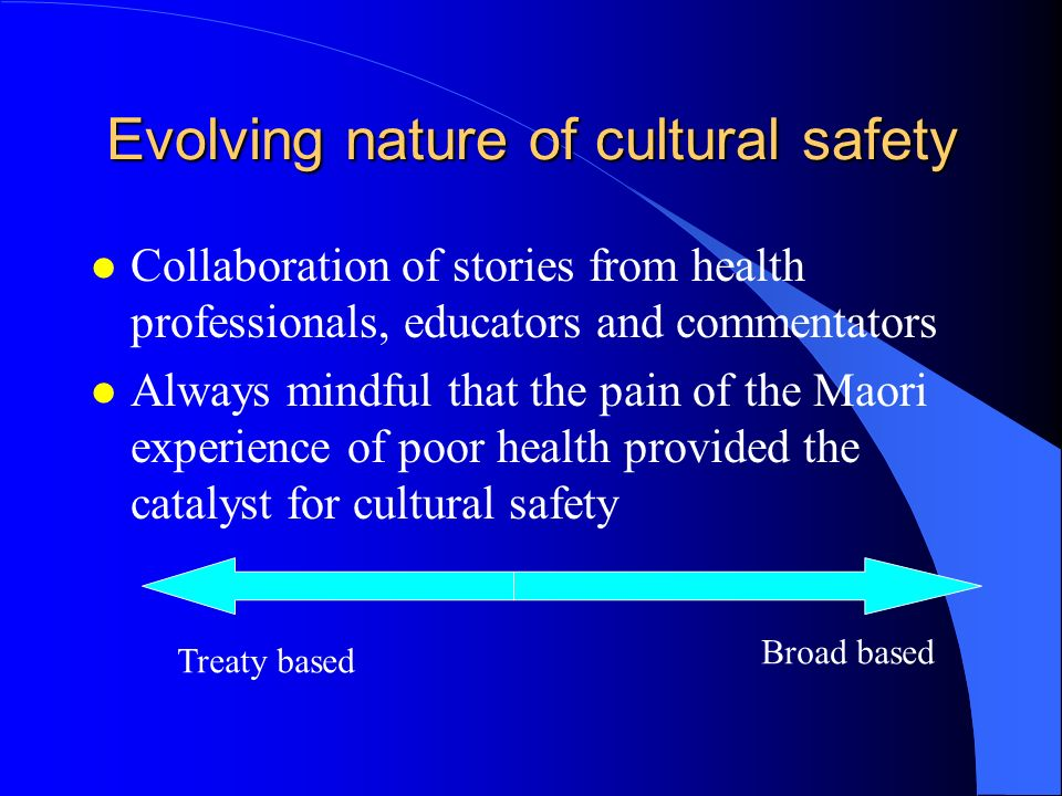Evolving nature of cultural safety l Collaboration of stories from health professionals, educators and commentators l Always mindful that the pain of