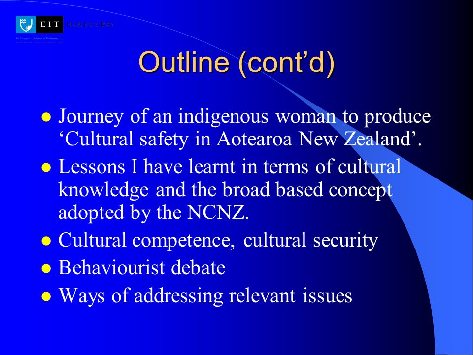 Outline (contd) l Journey of an indigenous woman to produce Cultural safety in Aotearoa New Zealand. l Lessons I have learnt in terms of cultural know