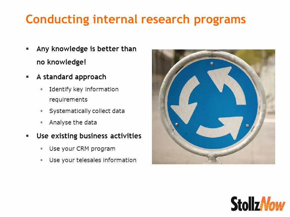 Conducting internal research programs Any knowledge is better than no knowledge.