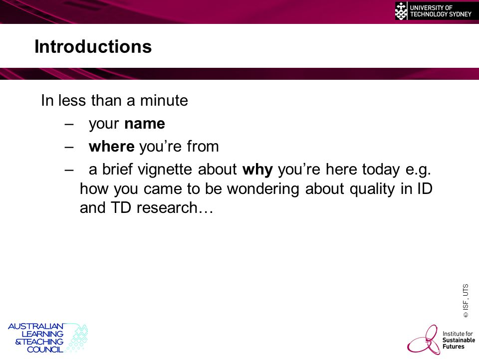 ISF, UTS Introductions In less than a minute –your name –where youre from –a brief vignette about why youre here today e.g.