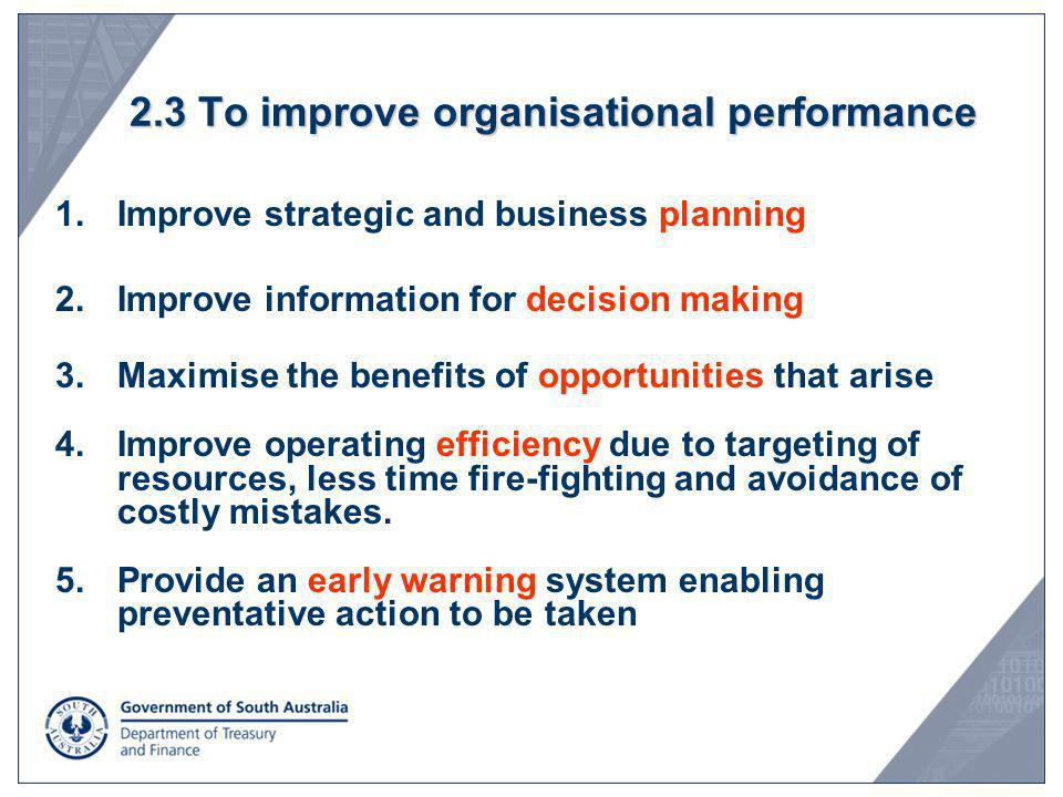 2.3 To improve organisational performance 1.Improve strategic and business planning 2.Improve information for decision making 3.Maximise the benefits
